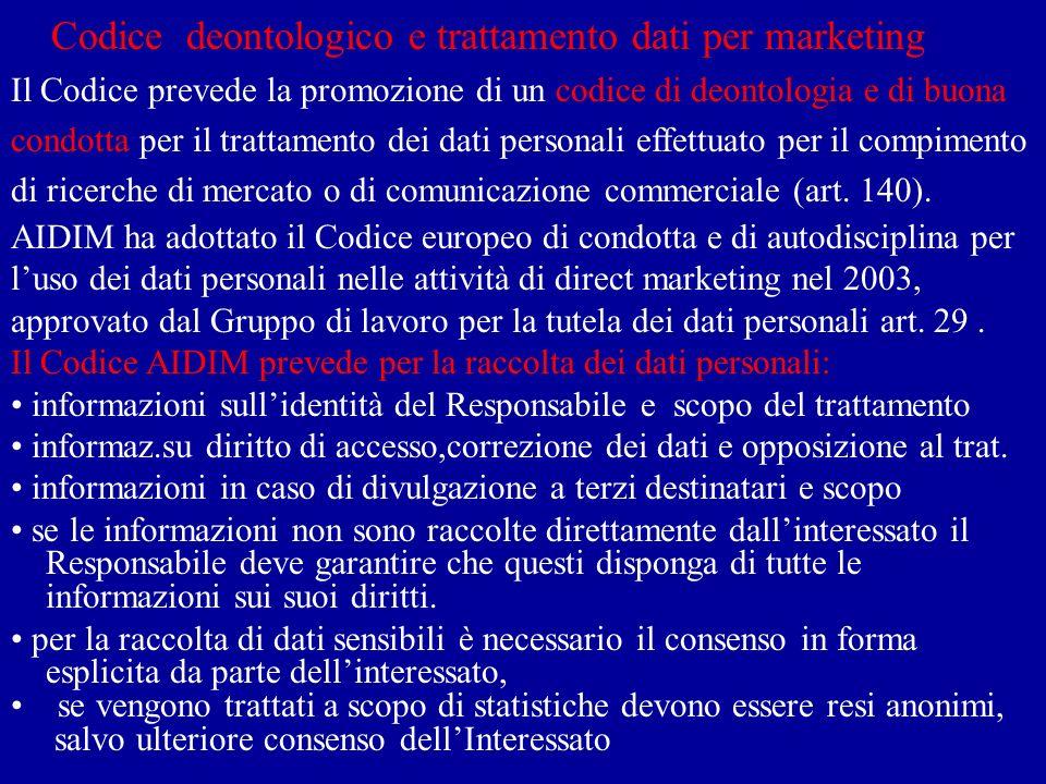 Codice deontologico e trattamento dati per marketing Il Codice prevede la promozione di un codice di deontologia e di buona condotta per il trattamento dei dati personali effettuato per il compimento di ricerche di mercato o di comunicazione commerciale (art.