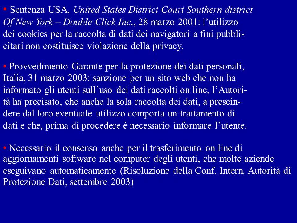 Sentenza USA, United States District Court Southern district Of New York – Double Click Inc., 28 marzo 2001: lutilizzo dei cookies per la raccolta di dati dei navigatori a fini pubbli- citari non costituisce violazione della privacy.