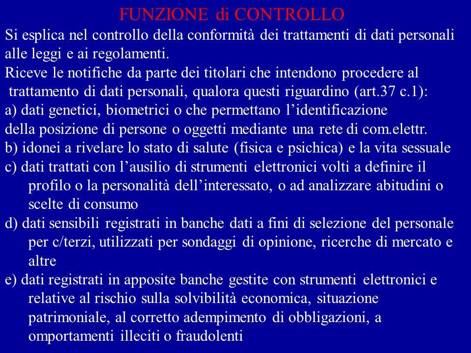 FUNZIONE di CONTROLLO Si esplica nel controllo della conformità dei trattamenti di dati personali alle leggi e ai regolamenti. Riceve le notifiche da