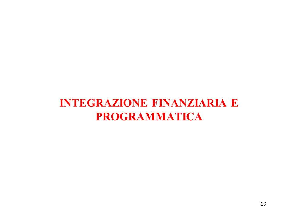 19 INTEGRAZIONE FINANZIARIA E PROGRAMMATICA