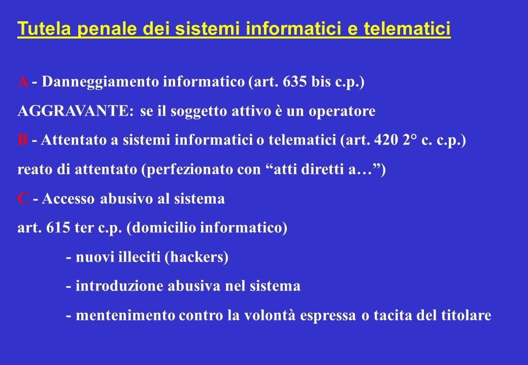 Tutela penale dei sistemi informatici e telematici A - Danneggiamento informatico (art. 635 bis c.p.) AGGRAVANTE: se il soggetto attivo è un operatore