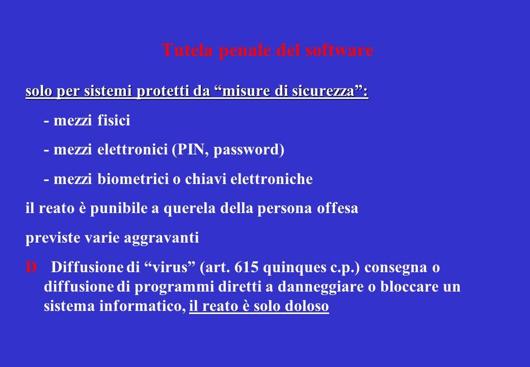 Tutela penale del software solo per sistemi protetti da misure di sicurezza: - mezzi fisici - mezzi elettronici (PIN, password) - mezzi biometrici o c