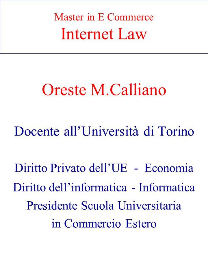 Master in E Commerce Internet Law Oreste M.Calliano Docente allUniversità di Torino Diritto Privato dellUE - Economia Diritto dellinformatica - Inform