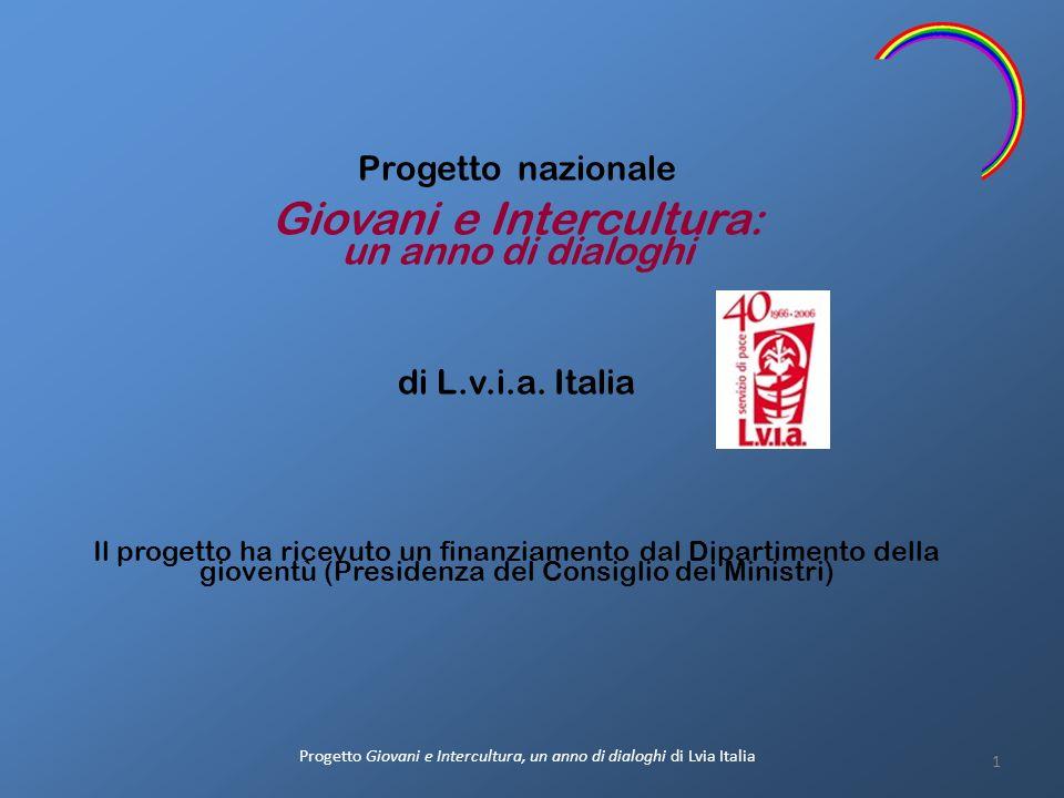 Progetto nazionale Giovani e Intercultura : un anno di dialoghi di L.v.i.a. Italia Il progetto ha ricevuto un finanziamento dal Dipartimento della gio