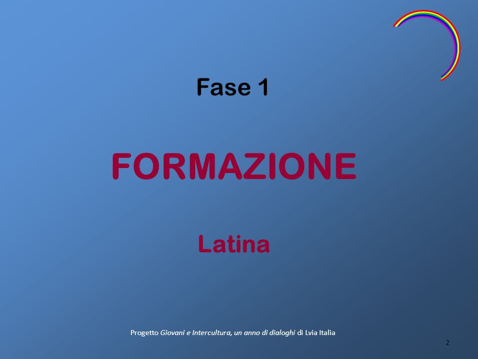 Fase 1 FORMAZIONE Latina 2 Progetto Giovani e Intercultura, un anno di dialoghi di Lvia Italia