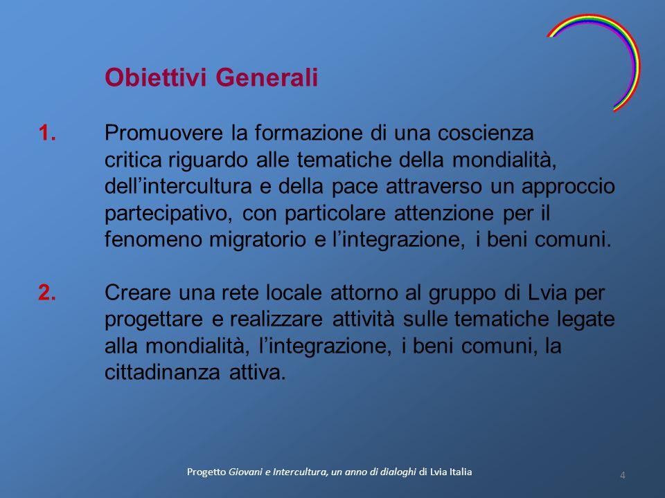 Obiettivi Generali 1. Promuovere la formazione di una coscienza critica riguardo alle tematiche della mondialità, dellintercultura e della pace attrav
