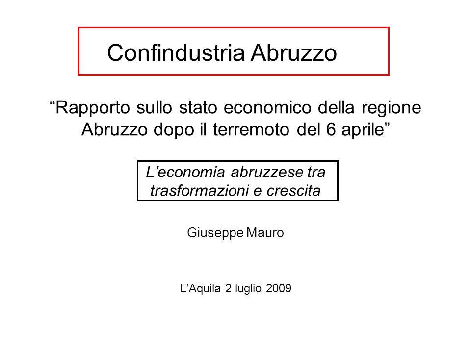 Rapporto sullo stato economico della regione Abruzzo dopo il terremoto del 6 aprile Leconomia abruzzese tra trasformazioni e crescita Giuseppe Mauro L