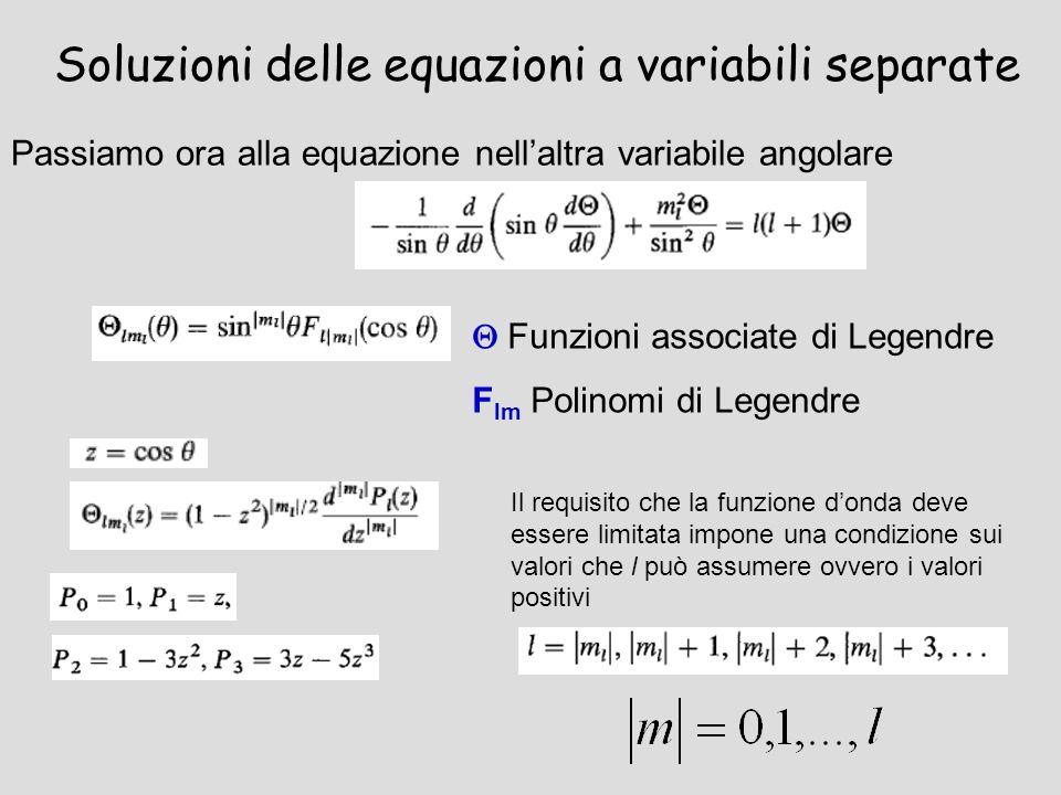 Soluzioni delle equazioni a variabili separate Passiamo ora alla equazione nellaltra variabile angolare Il requisito che la funzione donda deve essere