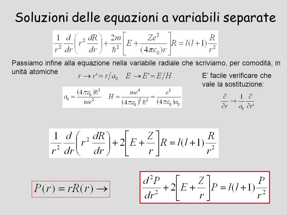 Soluzioni delle equazioni a variabili separate Passiamo infine alla equazione nella variabile radiale che scriviamo, per comodità, in unità atomiche E