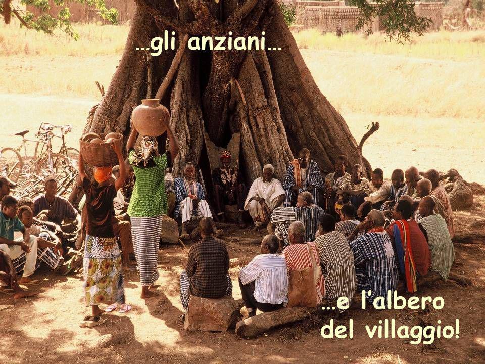 …gli anziani… …e lalbero del villaggio!