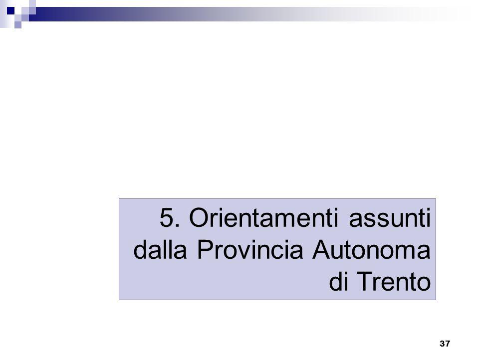 37 5. Orientamenti assunti dalla Provincia Autonoma di Trento