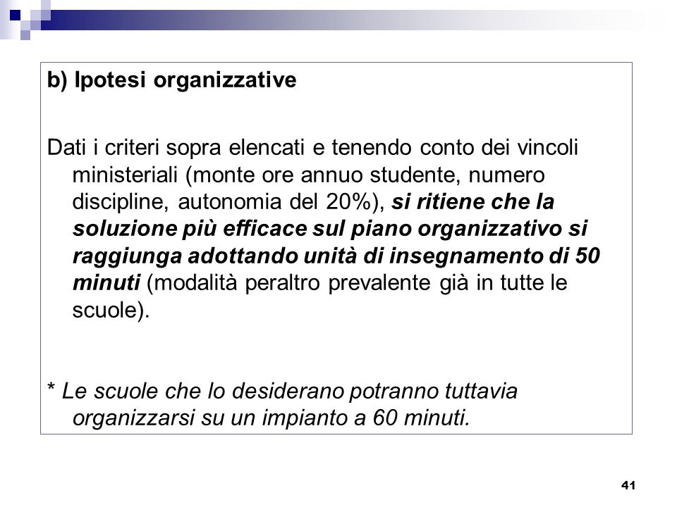 41 b) Ipotesi organizzative Dati i criteri sopra elencati e tenendo conto dei vincoli ministeriali (monte ore annuo studente, numero discipline, auton