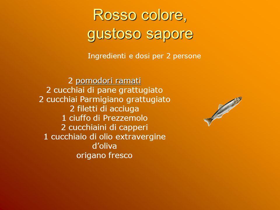 Rosso colore, gustoso sapore Ingredienti e dosi per 2 persone pomodori ramati 2 pomodori ramati 2 cucchiai di pane grattugiato 2 cucchiai Parmigiano g
