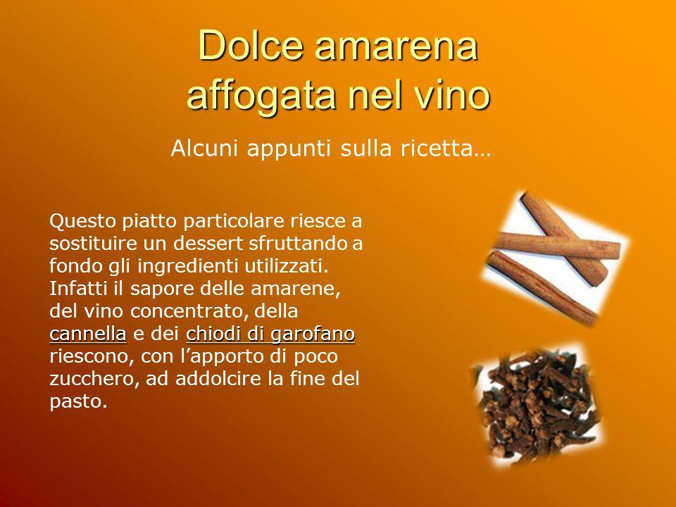 Dolce amarena affogata nel vino Alcuni appunti sulla ricetta… cannella chiodi di garofano Questo piatto particolare riesce a sostituire un dessert sfr