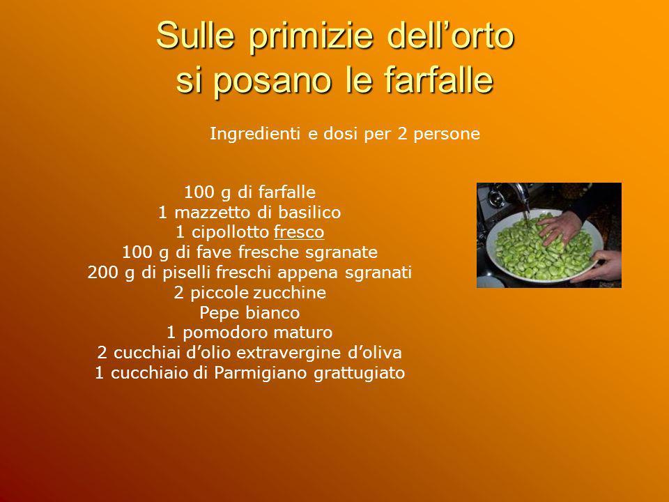 Sulle primizie dellorto si posano le farfalle Ingredienti e dosi per 2 persone 100 g di farfalle 1 mazzetto di basilico 1 cipollotto fresco 100 g di f