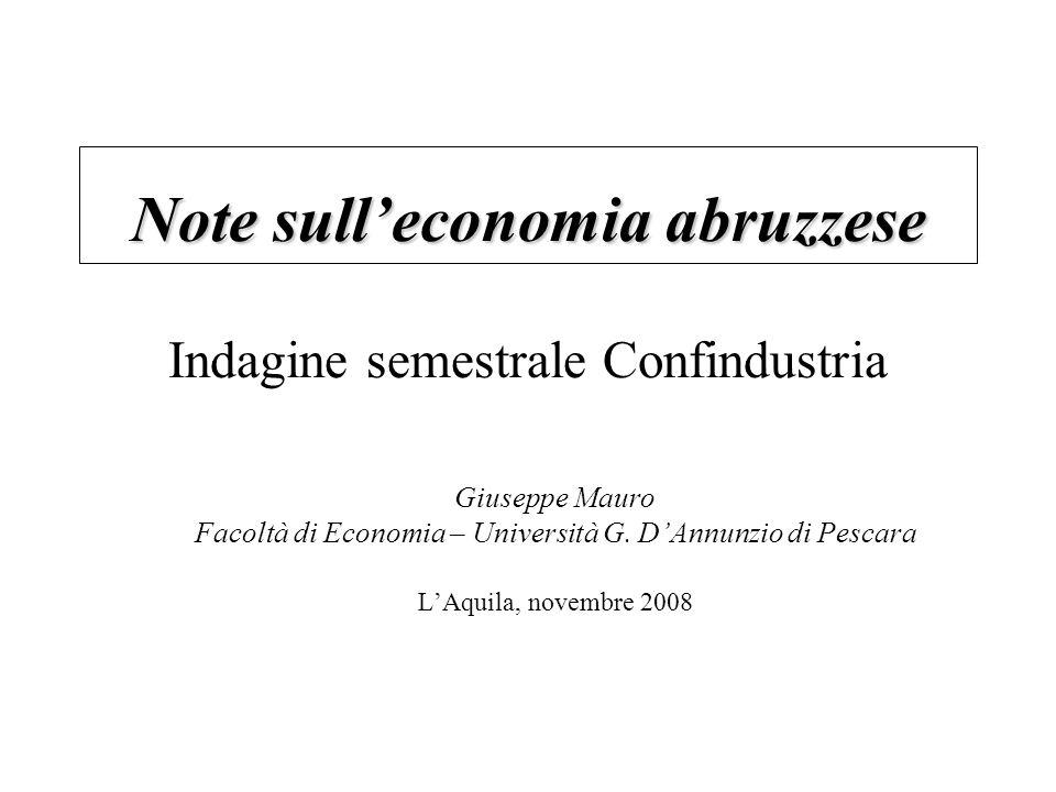 Note sulleconomia abruzzese Note sulleconomia abruzzese Indagine semestrale Confindustria Giuseppe Mauro Facoltà di Economia – Università G.
