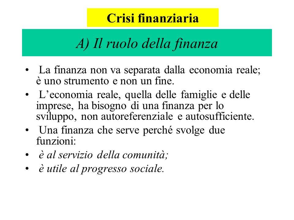 La finanza non va separata dalla economia reale; è uno strumento e non un fine. Leconomia reale, quella delle famiglie e delle imprese, ha bisogno di