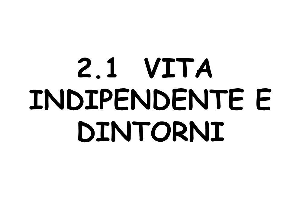 2.1 VITA INDIPENDENTE E DINTORNI