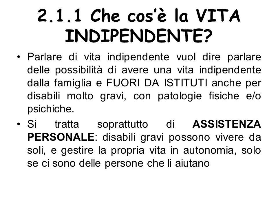 2.1.1 Che cosè la VITA INDIPENDENTE? Parlare di vita indipendente vuol dire parlare delle possibilità di avere una vita indipendente dalla famiglia e