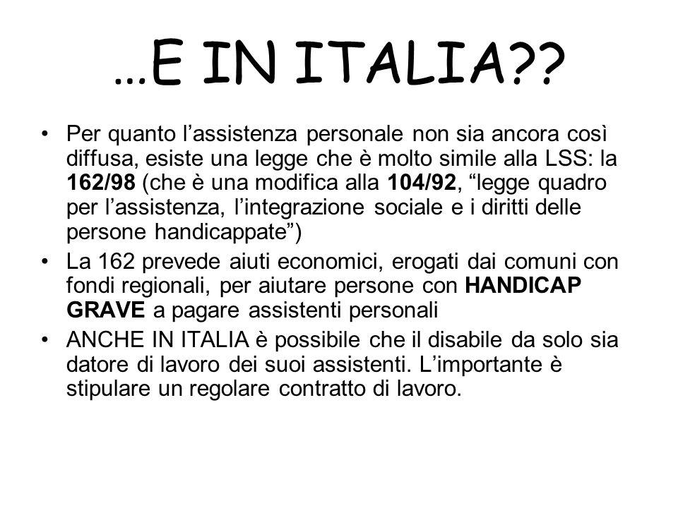 …E IN ITALIA?? Per quanto lassistenza personale non sia ancora così diffusa, esiste una legge che è molto simile alla LSS: la 162/98 (che è una modifi