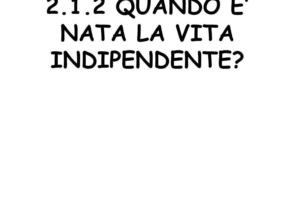 2.1.2 QUANDO E NATA LA VITA INDIPENDENTE?