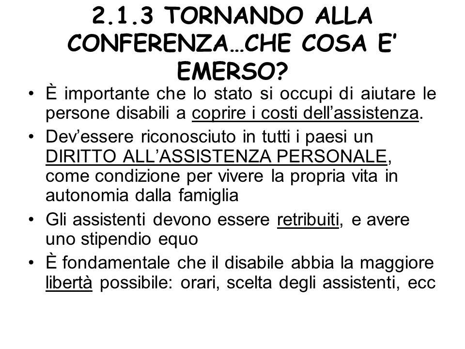2.1.3 TORNANDO ALLA CONFERENZA…CHE COSA E EMERSO? È importante che lo stato si occupi di aiutare le persone disabili a coprire i costi dellassistenza.