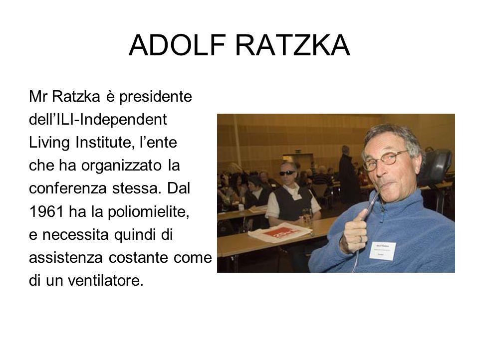 ADOLF RATZKA Mr Ratzka è presidente dellILI-Independent Living Institute, lente che ha organizzato la conferenza stessa. Dal 1961 ha la poliomielite,