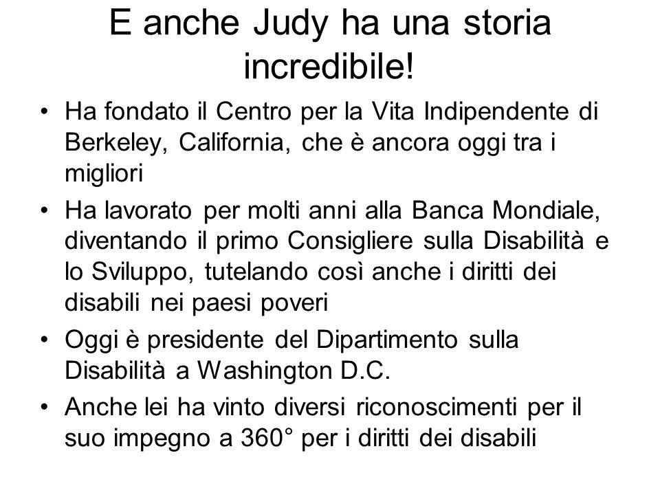 E anche Judy ha una storia incredibile! Ha fondato il Centro per la Vita Indipendente di Berkeley, California, che è ancora oggi tra i migliori Ha lav