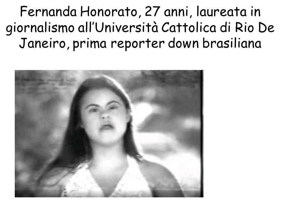 Fernanda Honorato, 27 anni, laureata in giornalismo allUniversità Cattolica di Rio De Janeiro, prima reporter down brasiliana