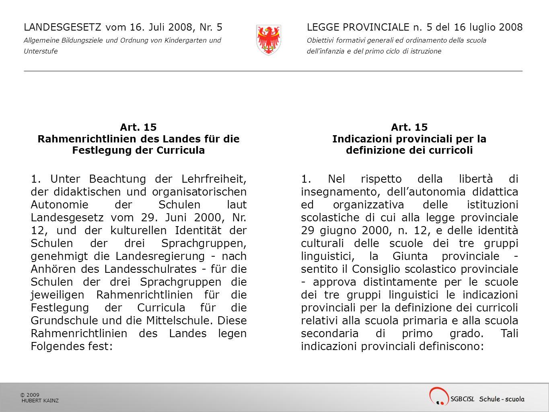 © 2009 HUBERT KAINZ LANDESGESETZ vom 16. Juli 2008, Nr. 5 Allgemeine Bildungsziele und Ordnung von Kindergarten und Unterstufe LEGGE PROVINCIALE n. 5