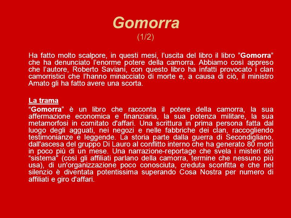 Gomorra (1/2) Ha fatto molto scalpore, in questi mesi, luscita del libro il libro Gomorra che ha denunciato lenorme potere della camorra. Abbiamo così
