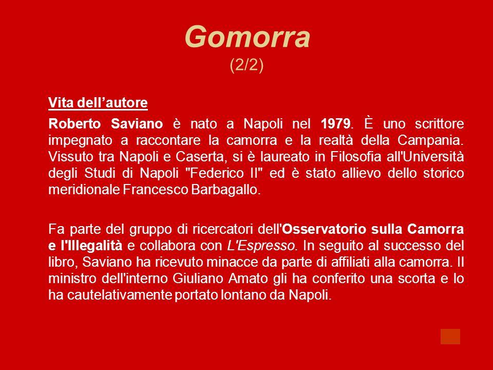 Gomorra (2/2) Vita dellautore Roberto Saviano è nato a Napoli nel 1979. È uno scrittore impegnato a raccontare la camorra e la realtà della Campania.