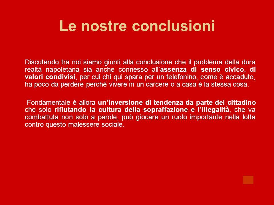 Le nostre conclusioni Discutendo tra noi siamo giunti alla conclusione che il problema della dura realtà napoletana sia anche connesso allassenza di s