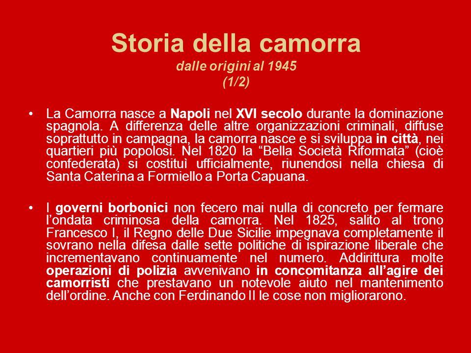 Storia della camorra dalle origini al 1945 (1/2) La Camorra nasce a Napoli nel XVI secolo durante la dominazione spagnola. A differenza delle altre or