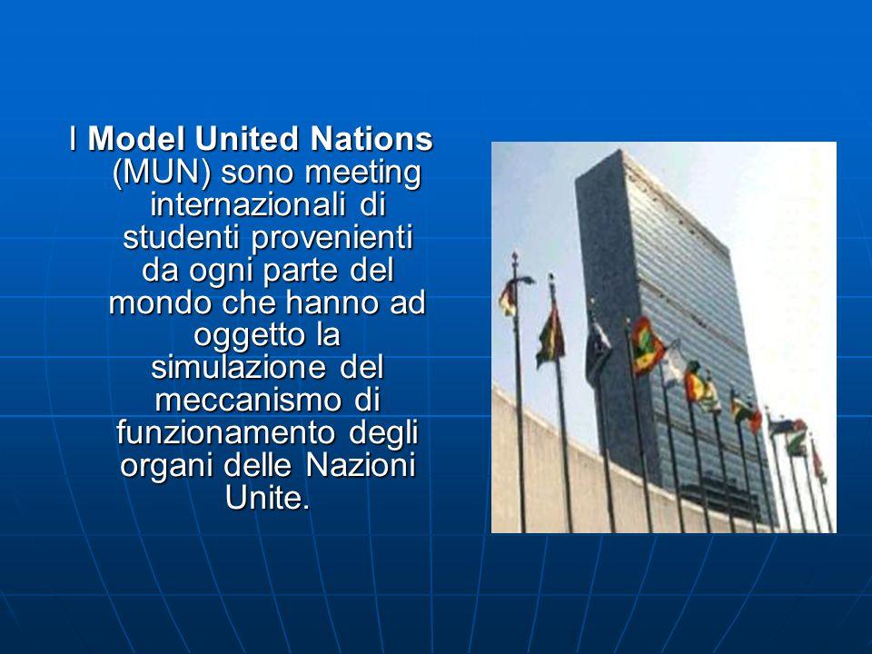 I Model United Nations (MUN) sono meeting internazionali di studenti provenienti da ogni parte del mondo che hanno ad oggetto la simulazione del meccanismo di funzionamento degli organi delle Nazioni Unite.