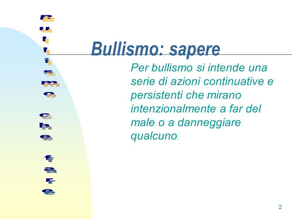 2 Bullismo: sapere Per bullismo si intende una serie di azioni continuative e persistenti che mirano intenzionalmente a far del male o a danneggiare q