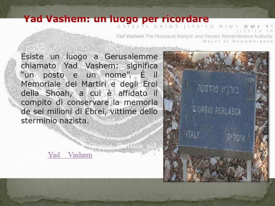 Esiste un luogo a Gerusalemme chiamato Yad Vashem: significa un posto e un nome.