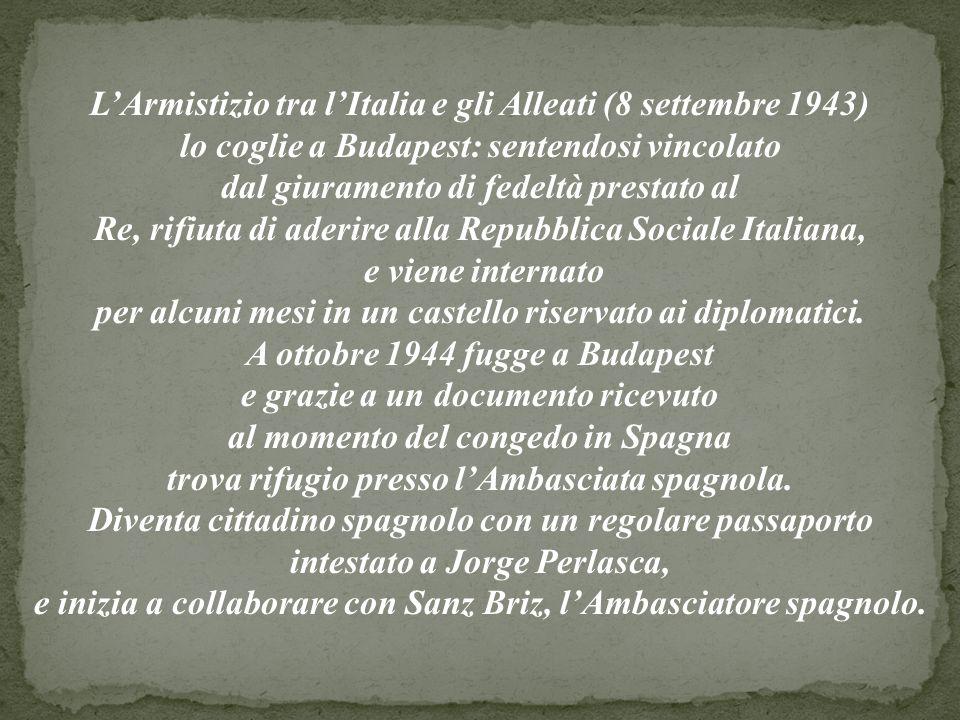 LArmistizio tra lItalia e gli Alleati (8 settembre 1943) lo coglie a Budapest: sentendosi vincolato dal giuramento di fedeltà prestato al Re, rifiuta di aderire alla Repubblica Sociale Italiana, e viene internato per alcuni mesi in un castello riservato ai diplomatici.