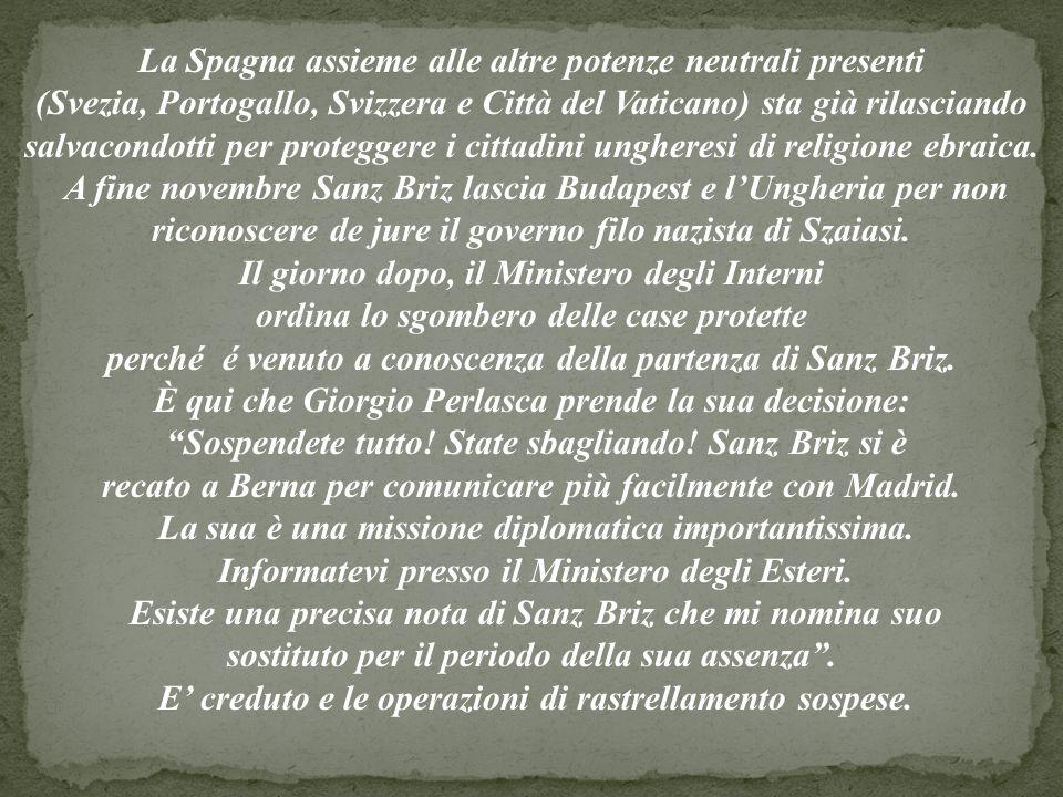 La Spagna assieme alle altre potenze neutrali presenti (Svezia, Portogallo, Svizzera e Città del Vaticano) sta già rilasciando salvacondotti per proteggere i cittadini ungheresi di religione ebraica.