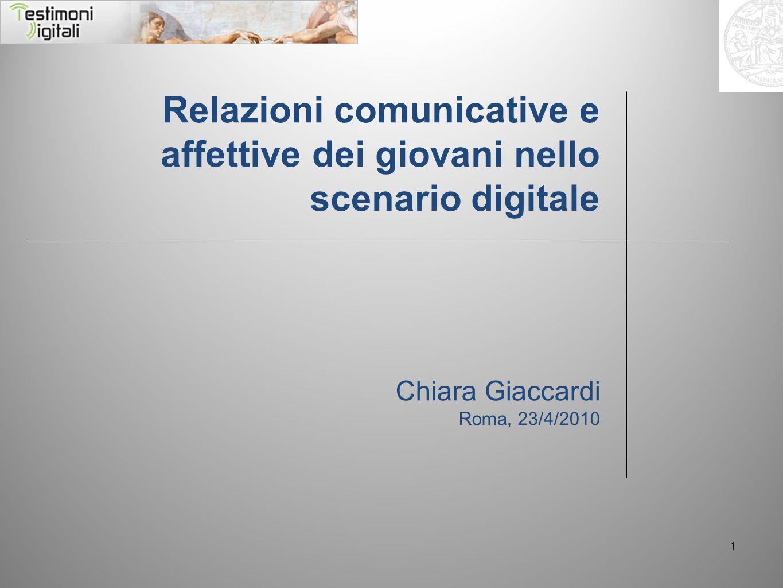 1 Relazioni comunicative e affettive dei giovani nello scenario digitale Chiara Giaccardi Roma, 23/4/2010