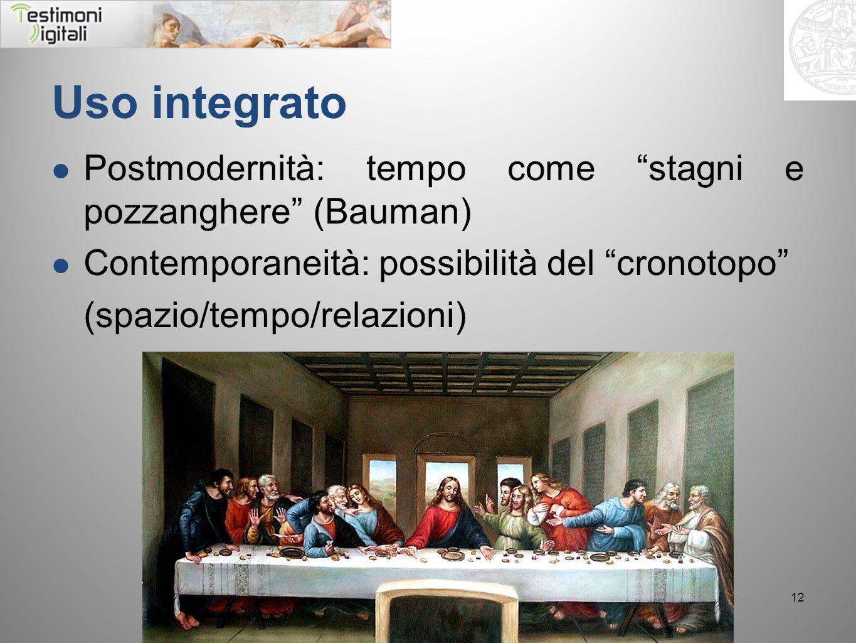Uso integrato Postmodernità: tempo come stagni e pozzanghere (Bauman) Contemporaneità: possibilità del cronotopo (spazio/tempo/relazioni) 12