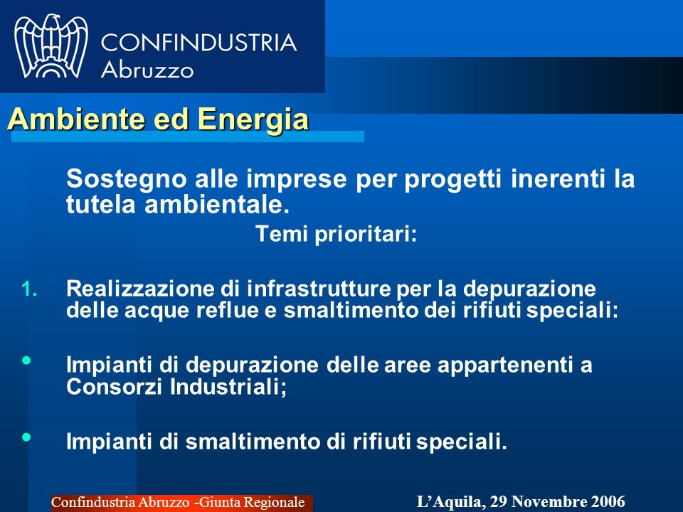Confindustria Abruzzo -Giunta Regionale LAquila, 29 Novembre 2006 Ambiente ed Energia Sostegno alle imprese per progetti inerenti la tutela ambientale.