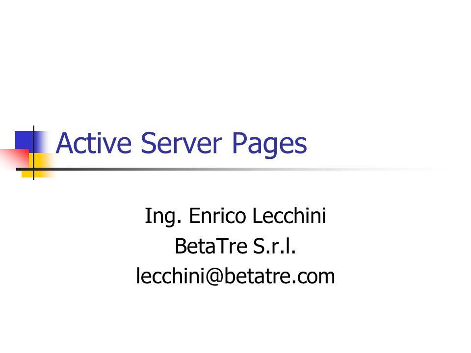 Active Server Pages Ing. Enrico Lecchini BetaTre S.r.l. lecchini@betatre.com