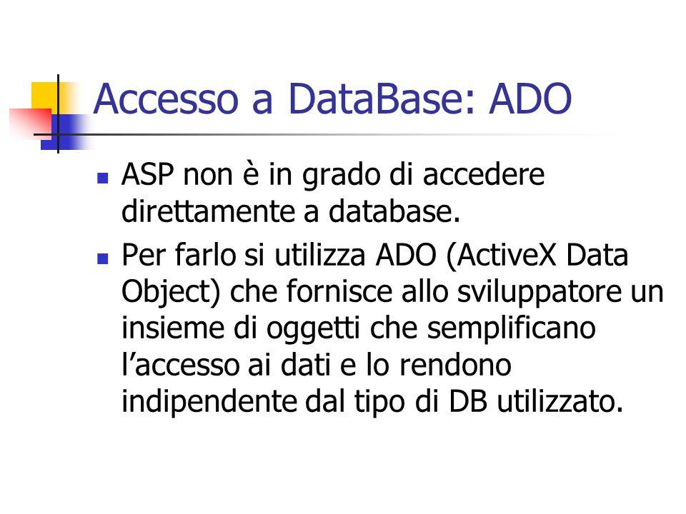 Accesso a DataBase: ADO ASP non è in grado di accedere direttamente a database. Per farlo si utilizza ADO (ActiveX Data Object) che fornisce allo svil