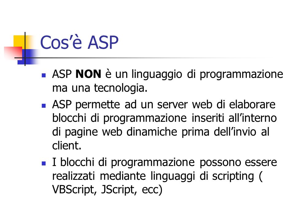 Schema di elaborazione INTERNET Client / BrowserServer Web ASP.dll ADO DB Richiesta pagina E una pagina.asp .