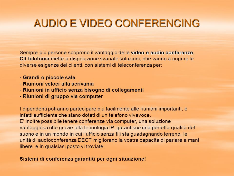 AUDIO E VIDEO CONFERENCING video e audio conferenze Sempre più persone scoprono il vantaggio delle video e audio conferenze, Clt telefonia mette a dis