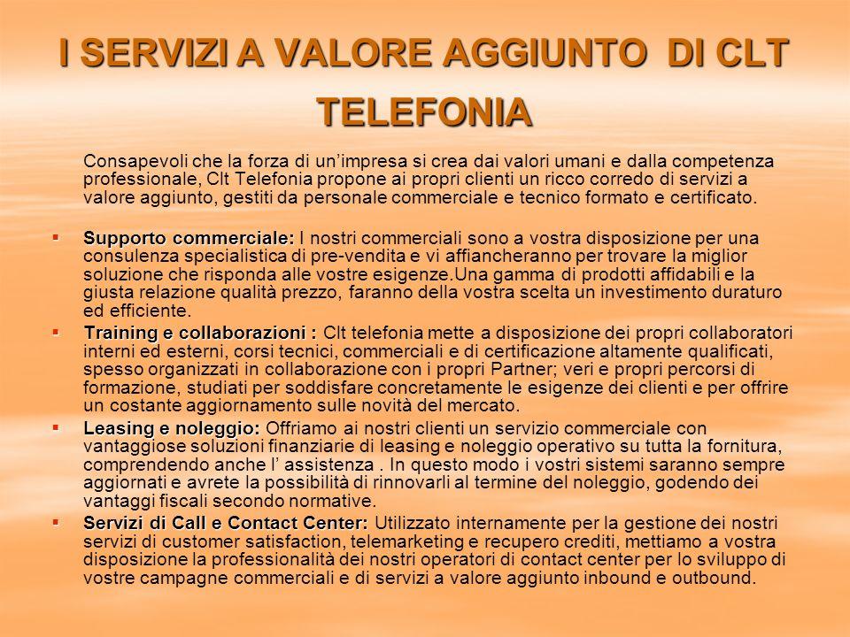 I SERVIZI A VALORE AGGIUNTO DI CLT TELEFONIA Consapevoli che la forza di unimpresa si crea dai valori umani e dalla competenza professionale, Clt Tele