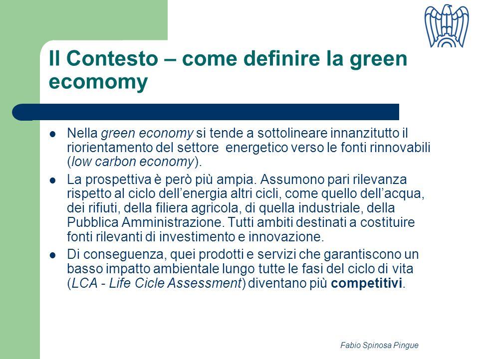 Fabio Spinosa Pingue Il Contesto – come definire la green ecomomy Nella green economy si tende a sottolineare innanzitutto il riorientamento del settore energetico verso le fonti rinnovabili (low carbon economy).