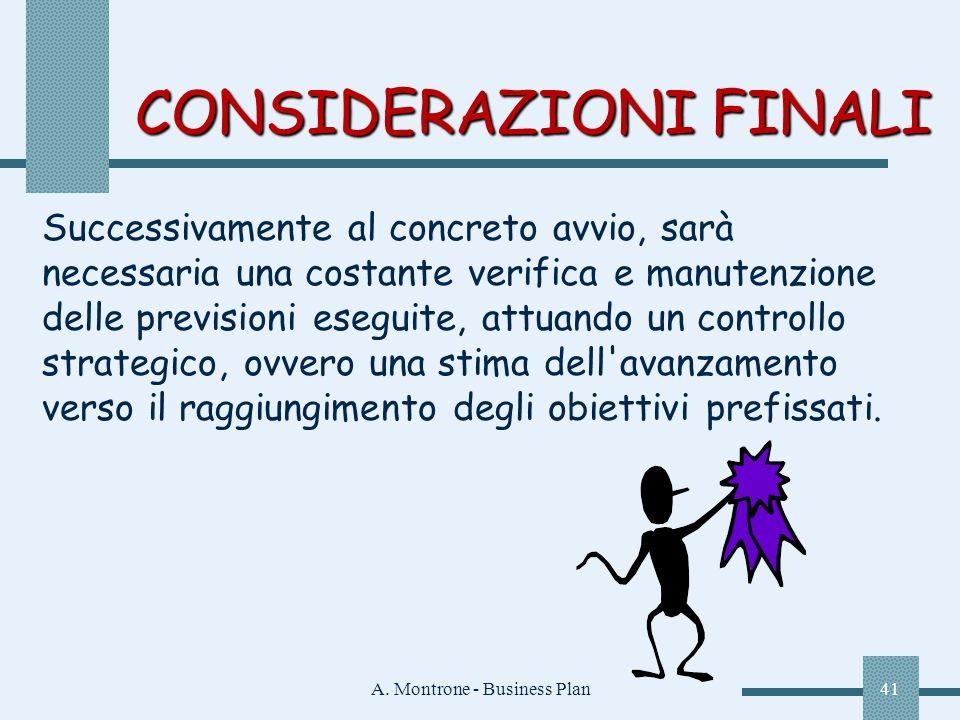 A. Montrone - Business Plan41 CONSIDERAZIONI FINALI Successivamente al concreto avvio, sarà necessaria una costante verifica e manutenzione delle prev