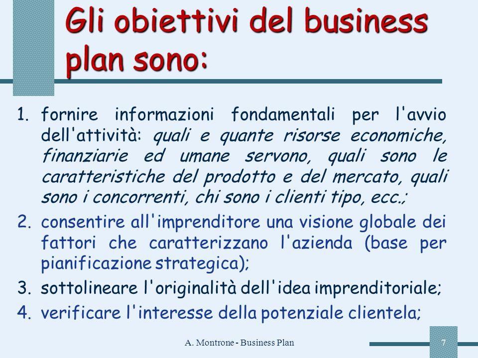 A. Montrone - Business Plan7 Gli obiettivi del business plan sono: 1.fornire informazioni fondamentali per l'avvio dell'attività: quali e quante risor